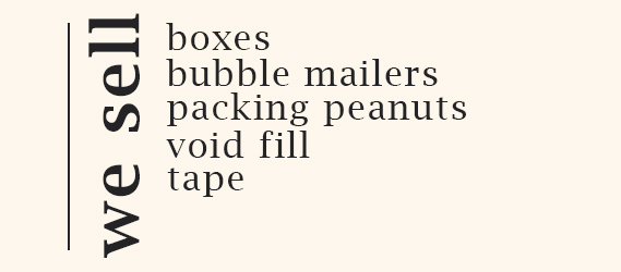 We sell boxes, bubble mailers, packing peanuts and tape.